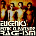 EUGENICS, ETHNIC CLEANSING, RACE-ISM